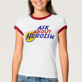 Ask Me About My Heroism T-Shirt