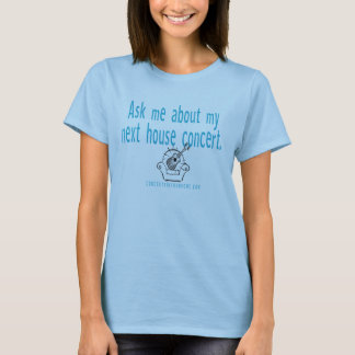 Ask me about my house concert T-Shirt