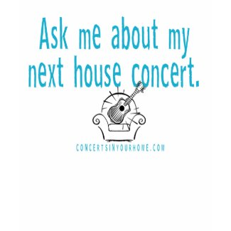 Ask me about my house concert shirt