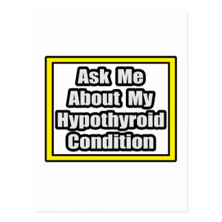 Ask Me About My Hypothyroid Condition Postcard