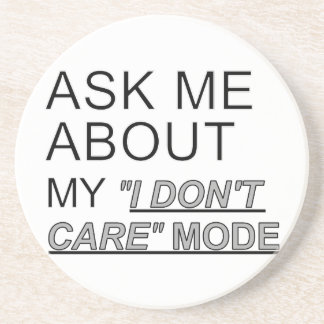 Ask Me About My I Don't Care Mode Sandstone Coaster