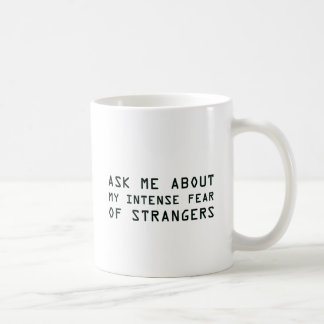 Ask Me About My Intense Fear of Strangers Coffee Mug