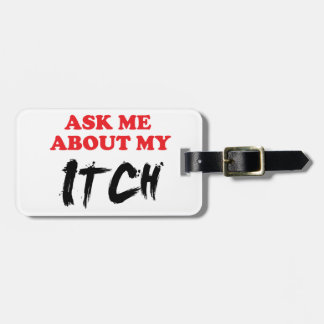 Ask Me About My Itch Bag Tag