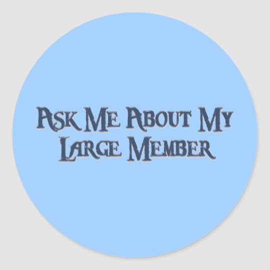 Ask Me About My Large Member Classic Round Sticker
