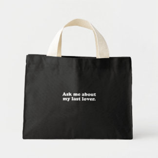 Ask me about my last lover  (Pickup Line) Bag