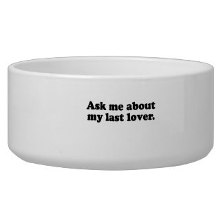 Ask me about my last lover png dog water bowls