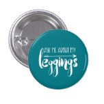 Ask me about my leggings pinback button