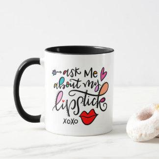 Ask me about my lipstick mug