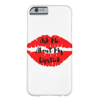 Ask Me About My Lipstick Phone Case