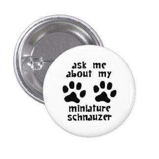 Ask Me About My Miniature Schnauzer Pin