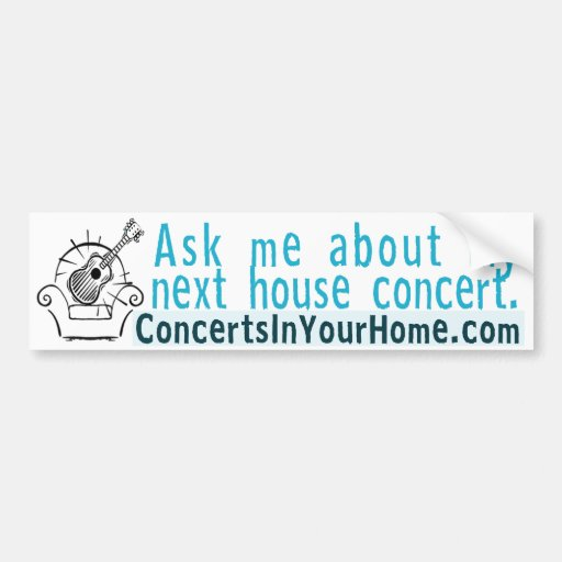 Ask me about my next house concert car bumper sticker