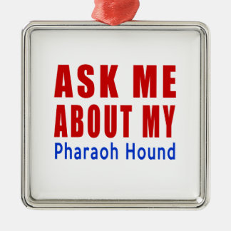 Ask me about my Pharaoh Hound Metal Ornament