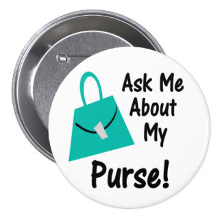 Ask Me About My Purse Button