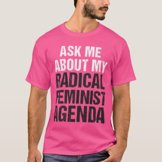 ASK ME ABOUT MY RADICAL FEMINIST AGENDA (midtone) T-Shirt