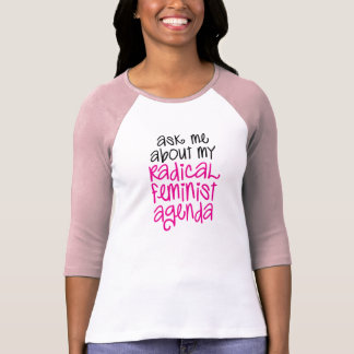 ASK ME ABOUT MY RADICAL FEMINIST AGENDA T SHIRTS