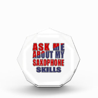 ASK ME ABOUT MY SAXOPHONE SKILLS ACRYLIC AWARD