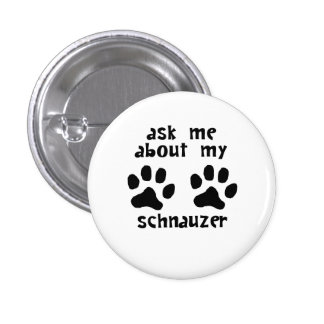 Ask Me About My Schnauzer Pinback Button