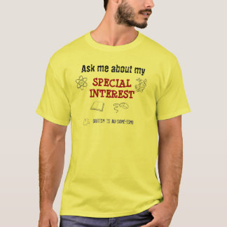 Ask me about my Special Interest T-Shirt