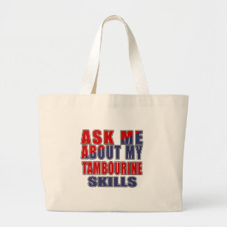 ASK ME ABOUT MY TAMBOURINE SKILLS LARGE TOTE BAG