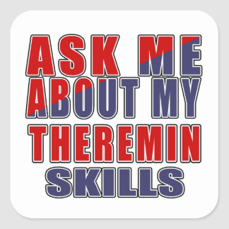ASK ME ABOUT MY THEREMIN SKILLS SQUARE STICKER