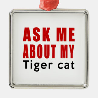 Ask me about my Tiger cat Metal Ornament