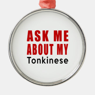 Ask me about my Tonkinese Metal Ornament