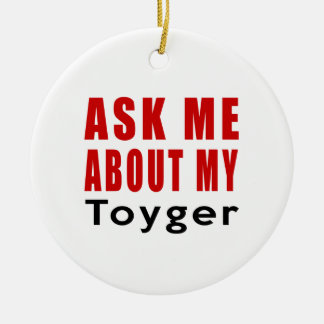 Ask me about my Toyger Ceramic Ornament