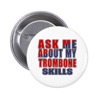ASK ME ABOUT MY TROMBONE SKILLS PINBACK BUTTON