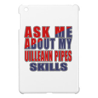 ASK ME ABOUT MY UILLEANN PIPES SKILLS iPad MINI CASES