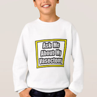Ask Me About My Vasectomy Sweatshirt