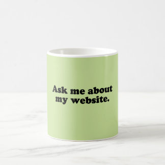 ASK ME ABOUT MY WEBSITE COFFEE MUG