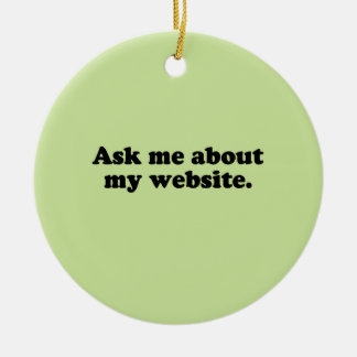 ASK ME ABOUT MY WEBSITE ORNAMENTS