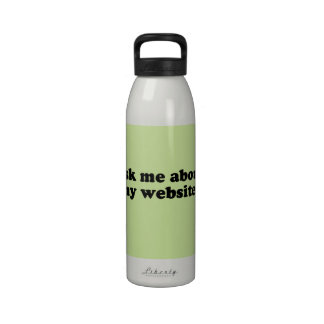 ASK ME ABOUT MY WEBSITE REUSABLE WATER BOTTLES