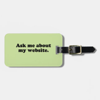 ASK ME ABOUT MY WEBSITE TRAVEL BAG TAG