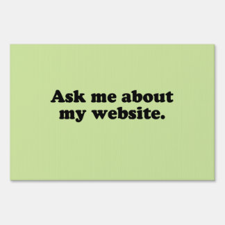 ASK ME ABOUT MY WEBSITE YARD SIGN