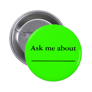 Ask me about ___________ pinback button