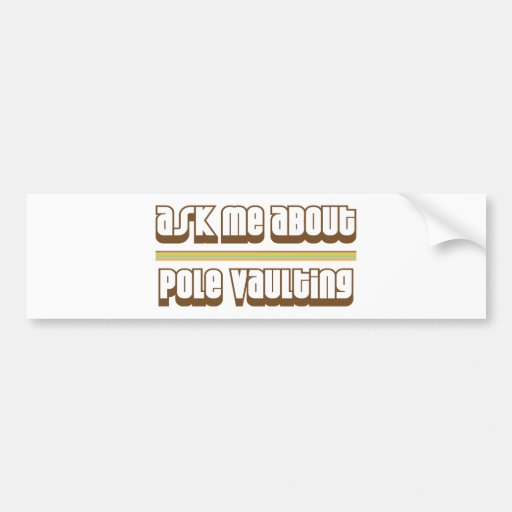 Ask Me About Pole Vaulting Bumper Stickers
