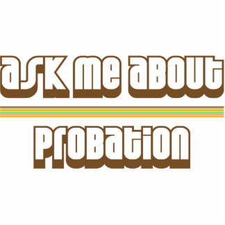 Ask Me About Probation Cut Outs