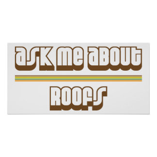 Ask Me About Roofs Poster
