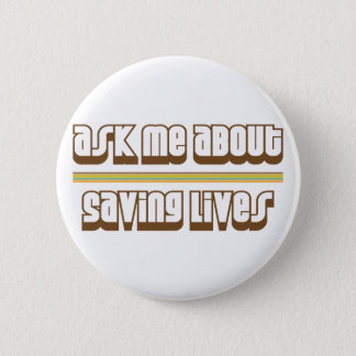 Ask Me About Saving Lives Button