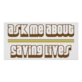 Ask Me About Saving Lives Print