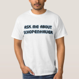 Ask Me About Schopenhauer Shirts
