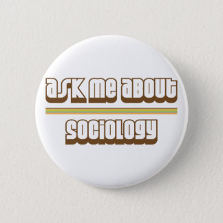 Ask Me About Sociology Button