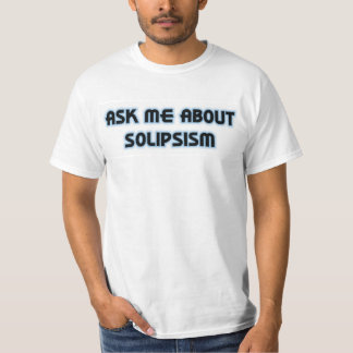 Ask Me About Solipsism Shirt