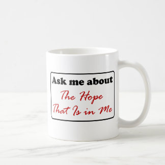 Ask Me About The Hope That Is in Me Coffee Mug