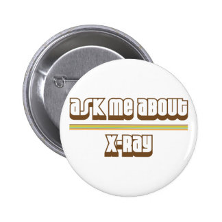 Ask Me About X-Ray Pinback Buttons