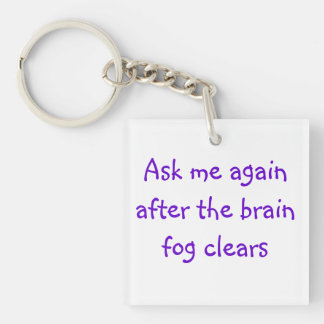 Ask Me Again After The Brain Fog Clears Keychain
