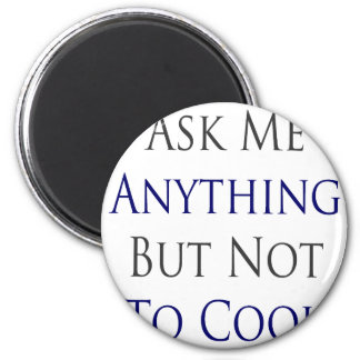 Ask Me Anything But Not To Cook Refrigerator Magnet