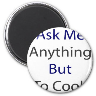 Ask Me Anything But To Cook Magnet