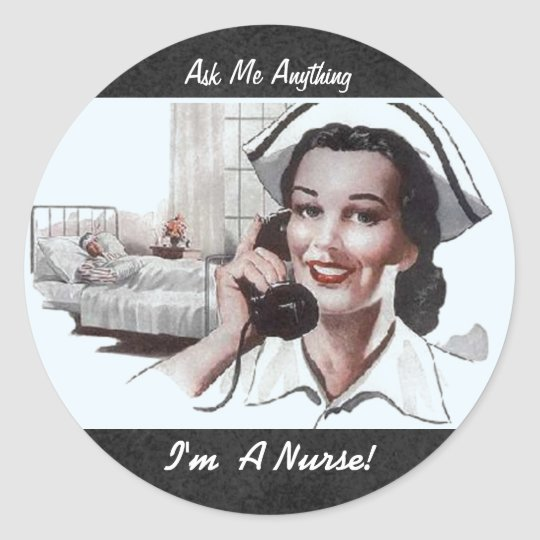 Ask Me Anything Im a Nurse Funny Classic Round Sticker